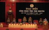 Khai mạc Đại hội Công đoàn tỉnh Thái Nguyên lần thứ XVI, nhiệm kỳ 2018-2023