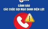 Cảnh báo tình trạng gọi điện mạo danh Công ty Điện lực thông báo nợ tiền điện và lừa đảo khách hàng dùng điện