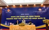 Nâng cao năng lực cạnh tranh thương hiệu Việt trong hội nhập quốc tế  