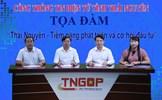 """Chương trình Tọa đàm: """"Thái Nguyên - Tiềm năng phát triển và cơ hội đầu tư"""""""