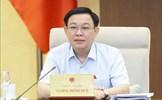 Chủ tịch Quốc hội: Chủ động rà soát để khắc phục những vướng mắc về cơ chế