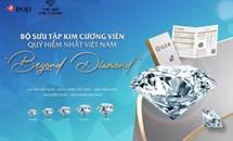 """Khám phá bộ sưu tập kim cương viên quý hiếm nhất Việt Nam """"Beyond Diamond"""""""